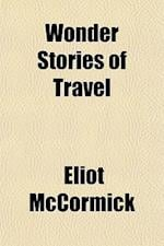 Wonder Stories of Travel af Eliot Mccormick