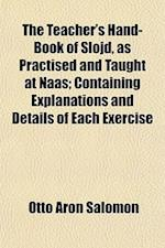 The Teacher's Hand-Book of Slojd, as Practised and Taught at Naas; Containing Explanations and Details of Each Exercise af Otto Aron Salomon