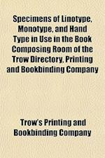 Specimens of Linotype, Monotype, and Hand Type in Use in the Book Composing Room of the Trow Directory, Printing and Bookbinding Company af Trow's Printing and Bookbinding Company