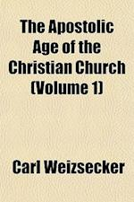The Apostolic Age of the Christian Church (Volume 1) af Carl Weizsecker, Carl Weizscker