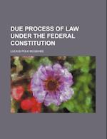 Due Process of Law Under the Federal Constitution af Lucius Polk Mcgehee