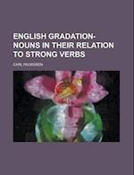 English Gradation-Nouns in Their Relation to Strong Verbs af Carl Palmgren