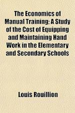 The Economics of Manual Training; A Study of the Cost of Equipping and Maintaining Hand Work in the Elementary and Secondary Schools af Louis Rouillion