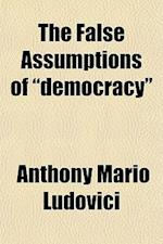 The False Assumptions of Democracy af Anthony Mario Ludovici