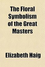 The Floral Symbolism of the Great Masters af Elizabeth Haig