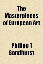 The Masterpieces of European Art af Philipp T. Sandhurst