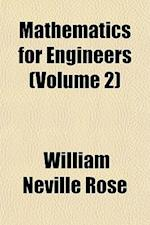 Mathematics for Engineers (Volume 2) af William Neville Rose