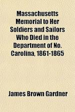 Massachusetts Memorial to Her Soldiers and Sailors Who Died in the Department of No. Carolina, 1861-1865 af James Brown Gardner