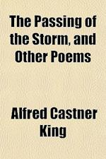 The Passing of the Storm, and Other Poems af Alfred Castner King