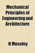 Mechanical Principles of Engineering and Architecture af H. Moseley