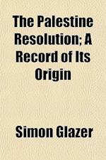The Palestine Resolution; A Record of Its Origin af Simon Glazer