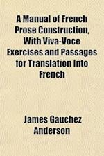 A Manual of French Prose Construction, with Viva-Voce Exercises and Passages for Translation Into French af James Gauchez Anderson