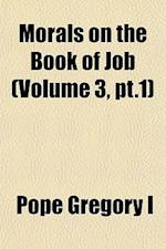Morals on the Book of Job (Volume 3, PT.1) af Pope Gregory I.