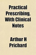 Practical Prescribing, with Clinical Notes af Arthur H. Prichard