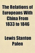 The Relations of Europeans with China from 1833 to 1846 af Lewis Stanton Palen