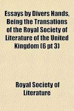 Essays by Divers Hands, Being the Transations of the Royal Society of Literature of the United Kingdom (6 PT 3)