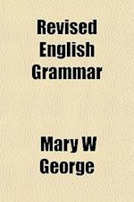 Revised English Grammar af Mary W. George