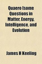 Quaero [Some Questions in Matter, Energy, Intelligence, and Evolution af James H. Keeling