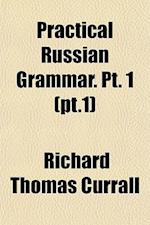 Practical Russian Grammar. PT. 1 (PT.1) af Richard Thomas Currall