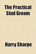 The Practical Stud Groom af Harry Sharpe