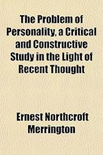 The Problem of Personality, a Critical and Constructive Study in the Light of Recent Thought af Ernest Northcroft Merrington