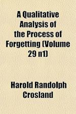 A Qualitative Analysis of the Process of Forgetting (Volume 29 N1) af Harold Randolph Crosland