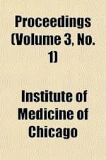 Proceedings (Volume 3, No. 1) af Institute Of Medicine Of Chicago
