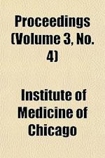 Proceedings (Volume 3, No. 4) af Institute Of Medicine Of Chicago
