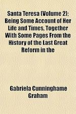 Santa Teresa (Volume 2); Being Some Account of Her Life and Times, Together with Some Pages from the History of the Last Great Reform in the af Gabriela Cunninghame Graham