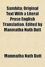 Samhita; Original Text with a Literal Prose English Translation. Edited by Manmatha Nath Dutt af Manmatha Nath Dutt
