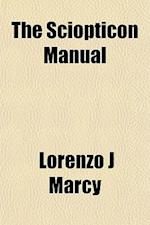 The Sciopticon Manual af Lorenzo J. Marcy