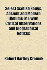 Select Scotish Songs, Ancient and Modern (Volume 01); With Critical Observations and Biographical Notices af Robert Hartley Cromek