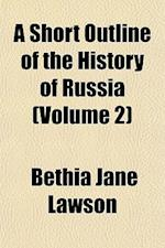 A Short Outline of the History of Russia (Volume 2) af Bethia Jane Lawson