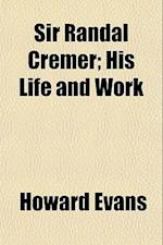 Sir Randal Cremer; His Life and Work af Howard Evans