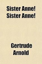 Sister Anne! Sister Anne! af Gertrude Arnold