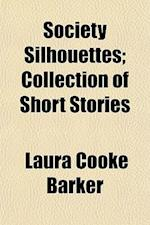 Society Silhouettes; Collection of Short Stories af Laura Cooke Barker