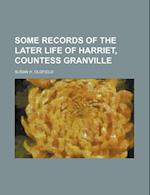 Some Records of the Later Life of Harriet, Countess Granville af Susan H. Oldfield