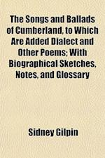 The Songs and Ballads of Cumberland, to Which Are Added Dialect and Other Poems; With Biographical Sketches, Notes, and Glossary af Sidney Gilpin