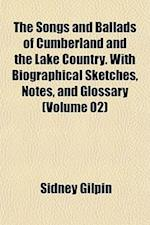 The Songs and Ballads of Cumberland and the Lake Country. with Biographical Sketches, Notes, and Glossary (Volume 02) af Sidney Gilpin
