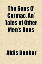 The Sons O' Cormac, An' Tales of Other Men's Sons af Aldis Dunbar