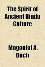 The Spirit of Ancient Hindu Culture af Maganlal A. Buch