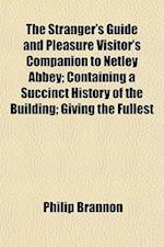 The Stranger's Guide and Pleasure Visitor's Companion to Netley Abbey; Containing a Succinct History of the Building; Giving the Fullest af Philip Brannon