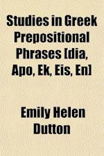 Studies in Greek Prepositional Phrases [Dia, Apo, Ek, Eis, En] af Emily Helen Dutton