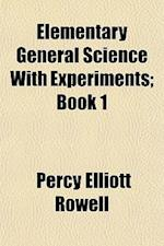 Elementary General Science with Experiments; Book 1 af Percy Elliott Rowell