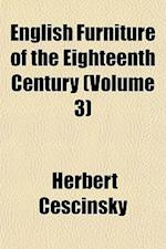 English Furniture of the Eighteenth Century (Volume 3) af Herbert Cescinsky