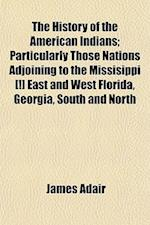 The History of the American Indians; Particularly Those Nations Adjoining to the Missisippi [!] East and West Florida, Georgia, South and North af James Adair