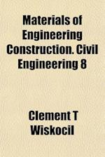Materials of Engineering Construction. Civil Engineering 8 af Clement T. Wiskocil
