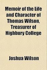 Memoir of the Life and Character of Thomas Wilson, Treasurer of Highbury College af Joshua Wilson