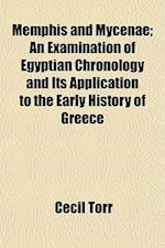 Memphis and Mycenae; An Examination of Egyptian Chronology and Its Application to the Early History of Greece af Cecil Torr