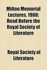 Milton Memorial Lectures, 1908; Read Before the Royal Society of Literature af Royal Society Of Literature